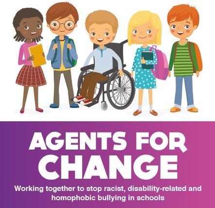 Agents for Change: Working together to stop racist, disability-related and homophobic bullying in schools.